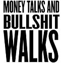 Flat Earth - The Genius of Steve Hughes-money-talks-and-bullshit-walks.png